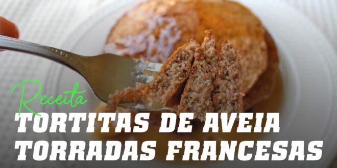 """Panquecas de Aveia estilo """"Torradas Francesas"""""""