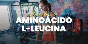 Beneficios da L-Leucina