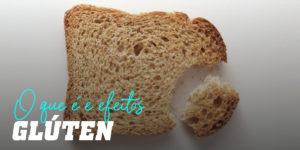 O que é o Glúten e que provoca?