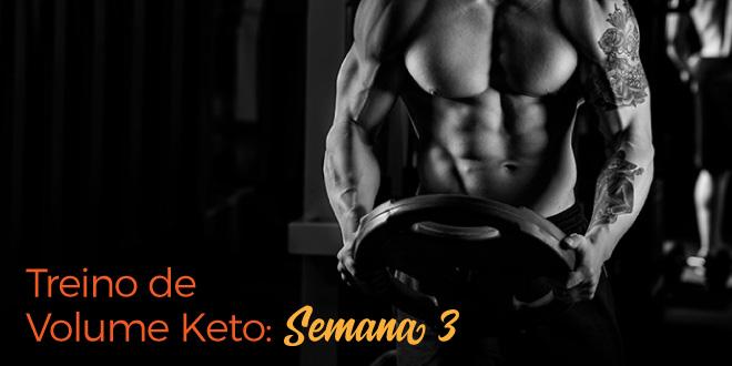 Treino de Volume Keto – Semana 3