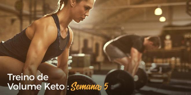 Treino de Volume Keto – Semana 5