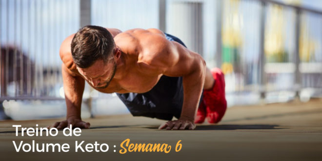 Treino de Volume Keto – Semana 6