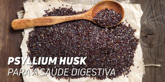 O Psílico (Psyllium Husk) – Melhora a tua Saúde Digestiva!