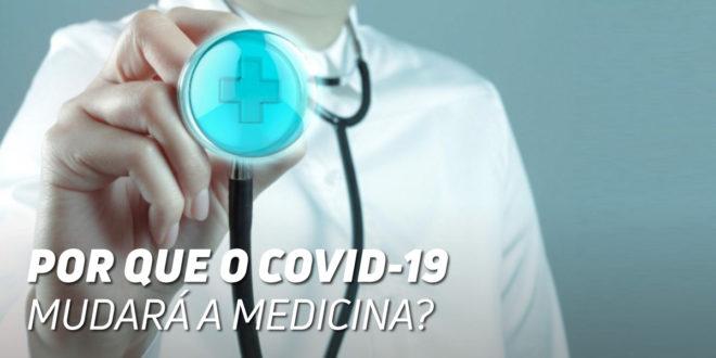 Por Que COVID-19 vai mudar a Medicina?