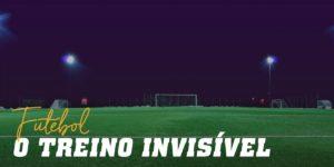 Futebol o treino invisivel