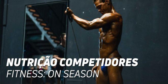 Nutrição para Atletas Fitness: On-Season (Preparação da competição)