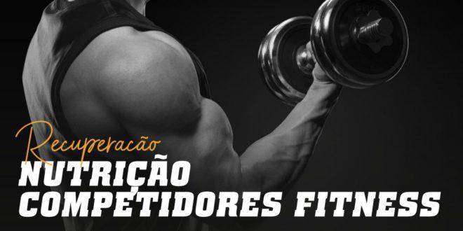 Nutrição para Atletas Fitness: Recuperação Pós Competição