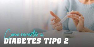 Como reverter a diabetes tipo 2