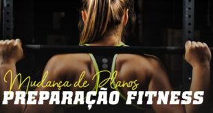 Mudança de planos preparaçao fitness