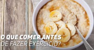 O que comer anter de fazer exercício