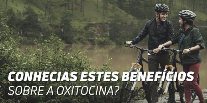 Oxitocina Benefícios que não Sabias