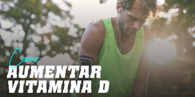 Como aumentar rapidamente a Vitamina D?