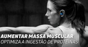 Aumentar Massa Muscular Otimiza a Ingestão de Proteína