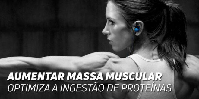 Aumentar Massa Muscular: Otimiza a Ingestão de Proteína