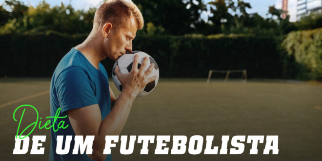 Qual é a dieta de um futebolista?