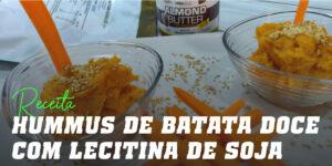 Hummus de Batata-doce com Lecitina de Soja