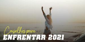 Conselhos para Enfrentar 2021