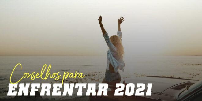 10 Conselhos para Enfrentar 2021