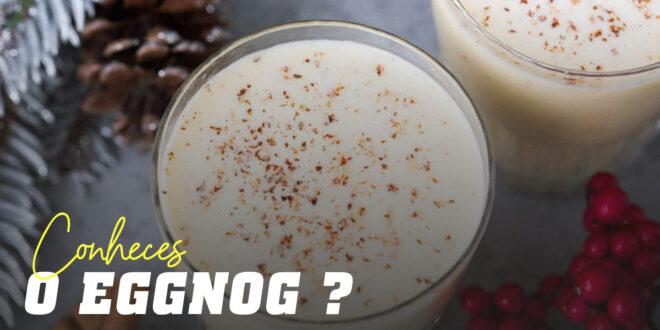 Conheces o Eggnog ou Ponche de Ovo?