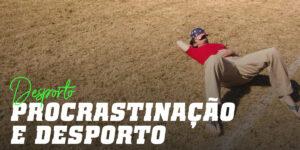 Procrastinar e Desporto
