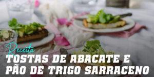 Torradas de Abacate e Pão de Trigo Sarraceno