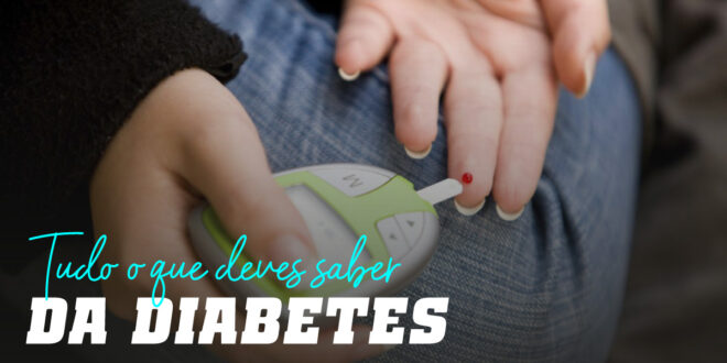 Diabetes: Tudo o que Deves Saber