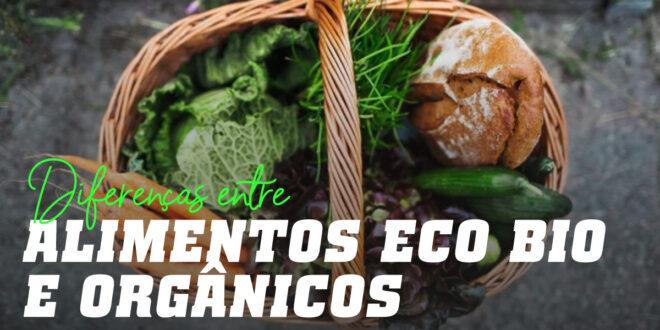 Alimentos ECO, Bio e Orgânicos: existem diferenças?
