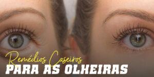remedios caseiros para as olheiras