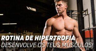 rotina de hipertrofia desenvolve os teus musculos