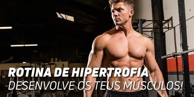 Rotina de Hipertrofia: Desenvolve os teus Músculos