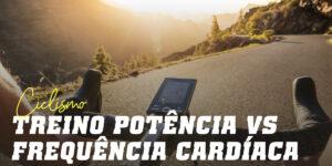 Treino por Potência vs Frequência Cardíaca ciclismo