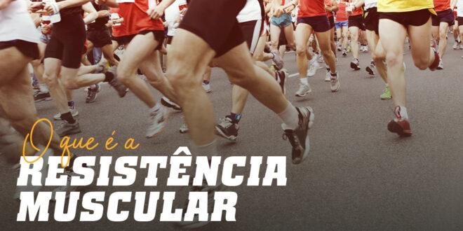 Tudo o que deves saber sobre a Resistência Muscular