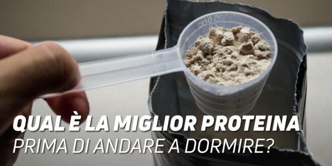 Le Miglior Proteina da Assumere Prima di Andare a Dormire