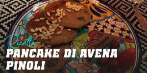 Pancake di Avena con Pinoli