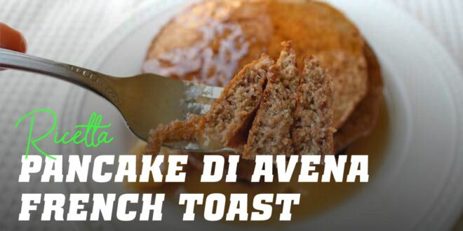 "Pancakes di Avena stile ""French Toast"""