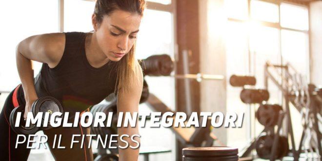 I migliori integratori per il fitness