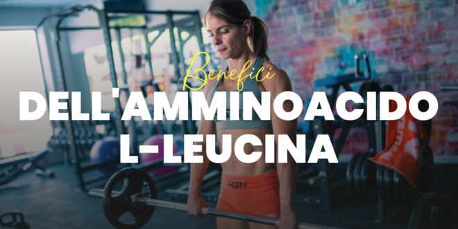 L-leucina: Benefici dell'aminoacido per gli sportivo