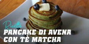 Pancake di Avena con Té Matcha
