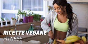 Ricette vegane fitness