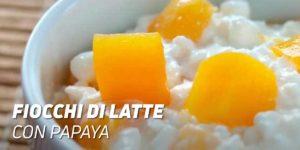 fiocchi di latte con papaya