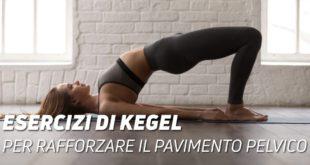 Esercizi di Kegel per rafforzare il pavimento pelvico