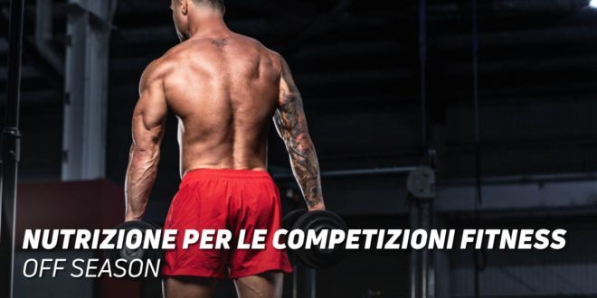 Nutrizione Concorrenti Fitness: Off-Season