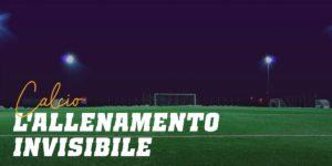 Calcio: le allenamento invisibile
