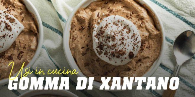 Gomma Xantana: Cos'è, per cosa viene usata e ricette