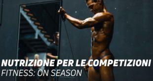 Nutrizione per le competizioni fitness: on season