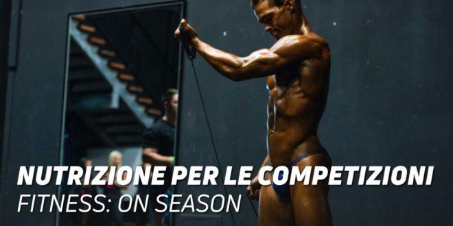 Nutrizione Concorrenti Fitness: On-Season