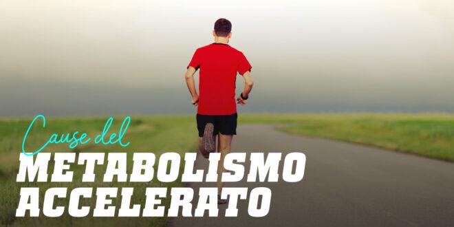 Quali sono i sintomi di un metabolismo accelerato?