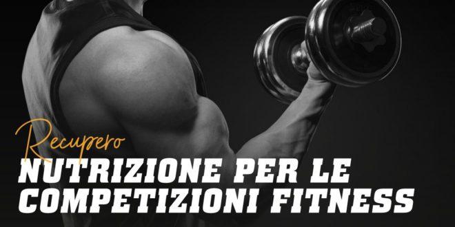 Nutrizione concorrenti Fitness: Recupero Post-Competizione