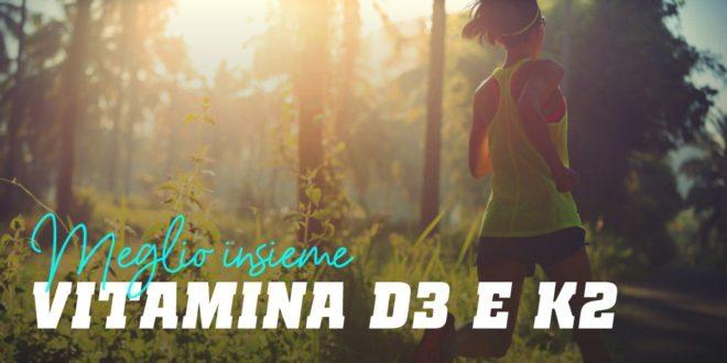 Vitamina D3 e K2: Meglio Insieme che Separate