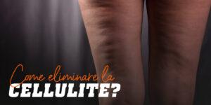 Come eliminare la cellulite?